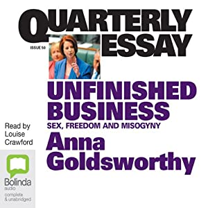 quarterly essay unfinished business sex dom and misogyny quarterly essay unfinished business sex dom and misogyny audio anna goldsworthy bolinda publishing pty amazon com au audible au