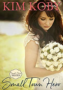 Small Town Hero (Small Town Brides Book 1) by [Koby, Kim]