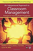An Interpersonal Approach to Classroom Management: Strategies for Improving Student Engagement (Classroom Insights from Educational Psychology)