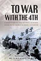 To War With the 4th: A Century of Frontline Combat With the US 4th Infantry Division, from the Argonne to the Ardennes to Afghanistan