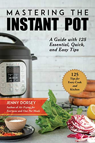 Mastering the Instant Pot: An Unofficial Guide with 125 Essential, Quick, and Easy Tips (English Edition)