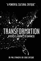 Transformation: America's Journey to Darkness
