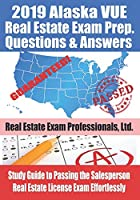 2019 Alaska VUE Real Estate Exam Prep Questions and Answers: Study Guide to Passing the Salesperson Real Estate License Exam Effortlessly