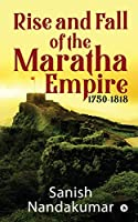 Rise and Fall of The Maratha Empire 1750-1818