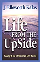 Life from the Up Side: Seeing God at Work in the World