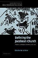 Defining the Jacobean Church (Cambridge Studies in Early Modern British History)