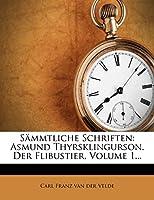 Sammtliche Schriften: Asmund Thyrsklingurson. Der Flibustier, Volume 1...