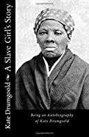 A Slave Girl's Story: Being an Autobiography of Kate Drumgoold