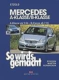 So wird's gemacht. Mercedes A-Klasse von 9/04 bis 4/12 - B-Klasse von 7/05 bis 6/11: Pflegen - warten - reparieren