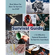 Survival Guide: Best Ideas On How To Survive An EMP + 52 Effective Natural Remedies To Survive Anywhere
