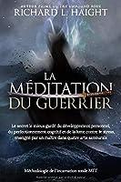 La méditation du guerrier: Le secret le mieux gardé du développement personnel, du perfectionnement cognitif et de la lutte contre le stress, enseigné par un maître dans quatre arts samouraïs