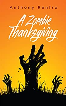 A Zombie Thanksgiving: The Mike Beem Chronicles Volume Five by [Renfro, Anthony]