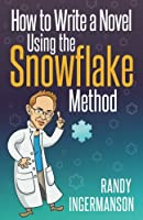 How to Write a Novel Using the Snowflake Method (Advanced Fiction Writing)