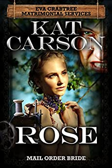 Rose: Inspirational Clean Historical Western Romance (Mrs. Eva Crabtree's Matrimonial Services Series Book 13) by [Carson, Kat]