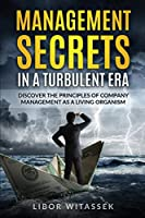 Management Secrets in a Turbulent Era: Discover the Principles of Company Management as a Living Organism