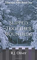 Slipped-Together-Roundeds: Then and Now: Book One