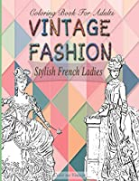 Stylish French ladies: Vintage fashion coloring book for adults