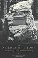 At Emerson's Tomb: The Politics of Classic American Literature