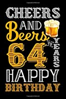 Cheers And Beers To 64 Years Happy Birthday: Funny Birthday Lined Journal, Notebook, Diary, Planner 64 Years Old Gift For Women or Men - 64th Birthday Gifts for Her - Happy 64th Birthday!