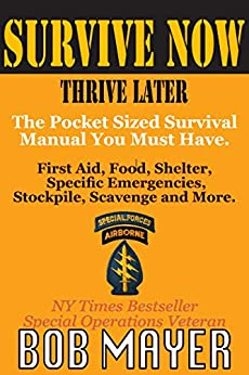 Survive Now Thrive Later: The Pocket Sized Survival Manual You Must Have. by [Mayer, Bob]