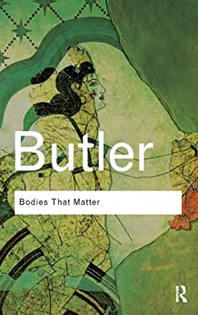 Bodies That Matter: On the Discursive Limits of Sex (Routledge Classics) by [Butler, Judith]