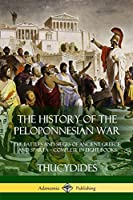 The History of the Peloponnesian War: The Battles and Sieges of Ancient Greece and Sparta - Complete in Eight Books