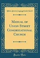 Manual of Union Street Congregational Church (Classic Reprint)