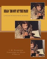 Head `em Off at the Pass!: 94 Westerns You Should Watch (Watchable Movies)