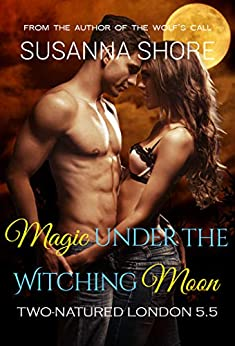 Magic under the Witching Moon: Two-Natured London 5.5 by [Shore, Susanna]