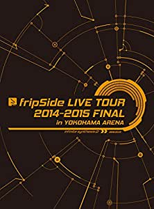 fripSide LIVE TOUR 2014-2015 FINAL in YOKOHAMA ARENA(初回限定版) [Blu-ray]