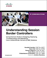Understanding Session Border Controllers: Comprehensive Guide to Designing, Deploying, Troubleshooting, and Maintaining Cisco Unified Border Element (CUBE) Solutions (Networking Technology)