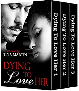 Dying To Love Her: Boxed Set (Books 1-3) by [Martin, Tina]