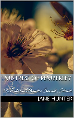 Download Mistress of Pemberley: A Pride and Prejudice Sensual Intimate (Elizabeth's Awakening Book 12) (English Edition) B074V9L8LD