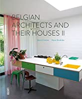 Belgian Architects and Their Houses II / Belgusche Architecten En Hun Huis II / Architectes Belges et Leur Maison II