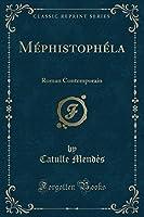 Méphistophéla: Roman Contemporain (Classic Reprint)