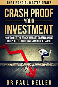 Crash Proof Your Investment: How to See the Stock Market Crash Coming and Protect Your Investment Like a Pro (Financial Master Series) by [Keller, Dr. Paul]