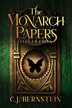 The Monarch Papers: Flora & Fauna (The Briar Archive Book 1) by [Bernstein, C.J.]