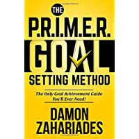 The P.R.I.M.E.R. Goal Setting Method: The Only Goal Achievement Guide You'll Ever Need!