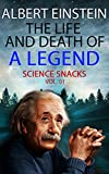 Albert Einstein: The Life and Death of a Legend (Science Snacks Vol. 01) (English Edition)