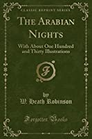 The Arabian Nights: With about One Hundred and Thirty Illustrations (Classic Reprint)