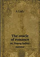The Oracle of Romance Or, Young Ladies' Mentor