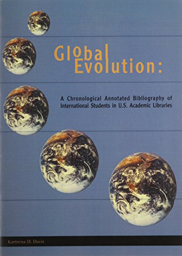 Download Global Evolution: A Chronologinal Annotated Bibliography of International Students in U.S. Academic Libraries 0838984355