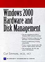 Windows 2000 Hardware and Disk Management (Prentice Hall Ptr Microsoft Technologies Series)