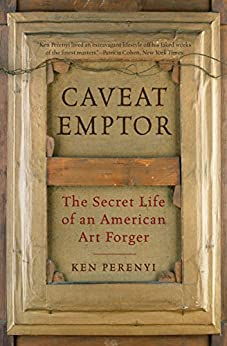 Caveat Emptor: The Secret Life of an American Art Forger by [Perenyi, Ken]