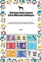 20 Braque Saint-Germain Selfie Milestone Challenges: Braque Saint-Germain Milestones for Memorable Moments, Socialization, Indoor & Outdoor Fun, Training Book 2