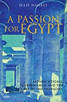 A Passion for Egypt: Arthur Weigall, Tutankhamun and the Curse of the Pharaohs (Tauris Parke Paperbacks)