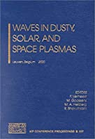 Waves in Dusty, Solar, and Space Plasmas: Leuven, Belgium, 22-26 May 2000 (AIP Conference Proceedings)