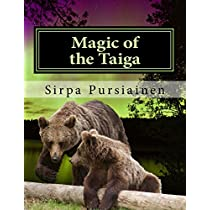 Magic of the Taiga: Fairy Tale about Bears and Northern Lights. Illustrated with Beautiful Images of Finnish Nature Captured by the Author.