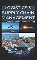 Logistics & Supply Chain Management: In Multi-Domain Operations