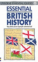 Essential British History: Key Dates, Facts and People Summarized (Essential Guides)